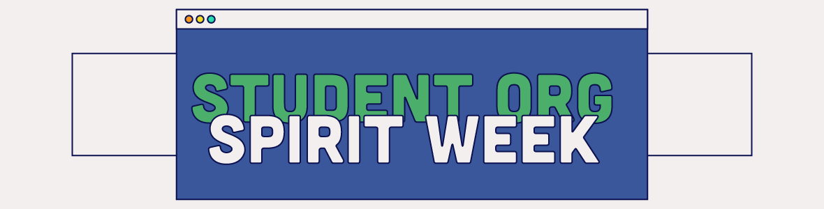 """Graphic of a internet browser window and text that says, """" Student Org Spirit Week."""""""